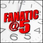 Fanatic @ 5!
