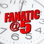 Fanatic @ 5